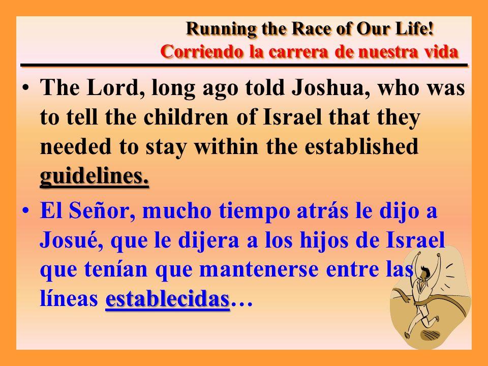 –GOD GUIDELINES MUST BE FOLLOW –LAS MARCAS DE DIOS DEBEN SER SEGUIDAS –Joshua 1:7; Matthew 28:20, 18 –Josué 1:7; Mateo 28:20,18 Running the Race of Our Life.
