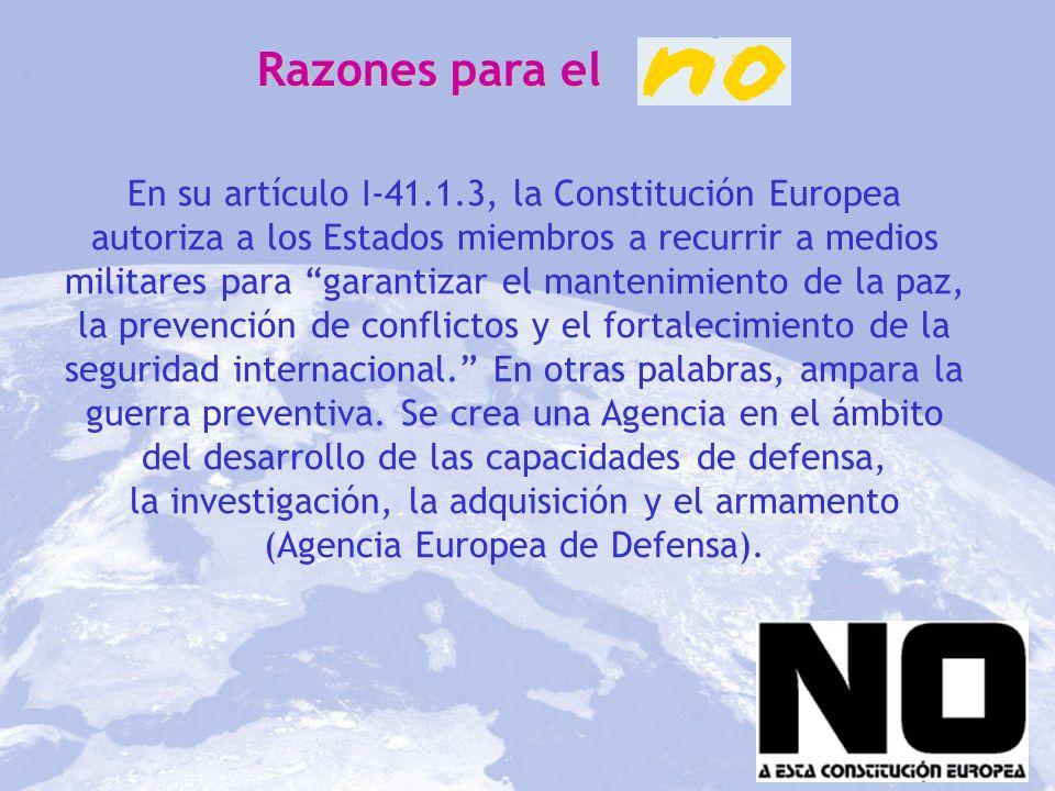 Razones para el En su artículo I-41.1.3, la Constitución Europea autoriza a los Estados miembros a recurrir a medios militares para garantizar el mant