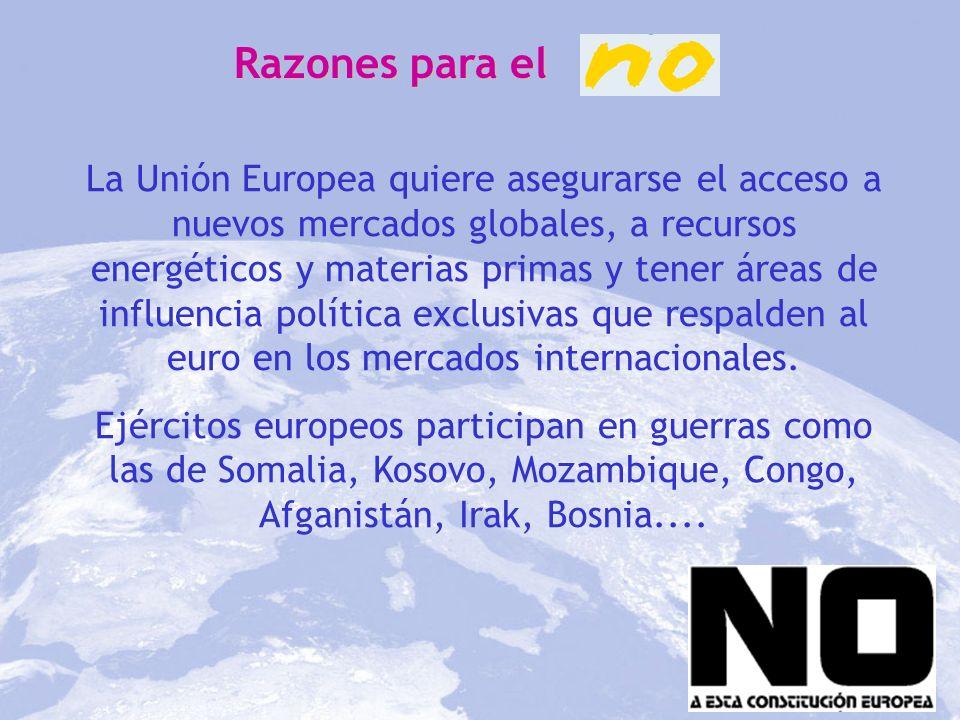 Razones para el La Unión Europea quiere asegurarse el acceso a nuevos mercados globales, a recursos energéticos y materias primas y tener áreas de inf