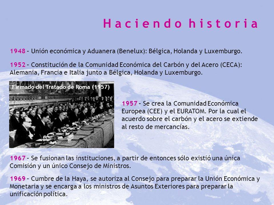 H a c i e n d o h i s t r i a H a c i e n d o h i s t o r i a Firmado del Tratado de Roma (1957) 1948 1948 – Unión económica y Aduanera (Benelux): Bél