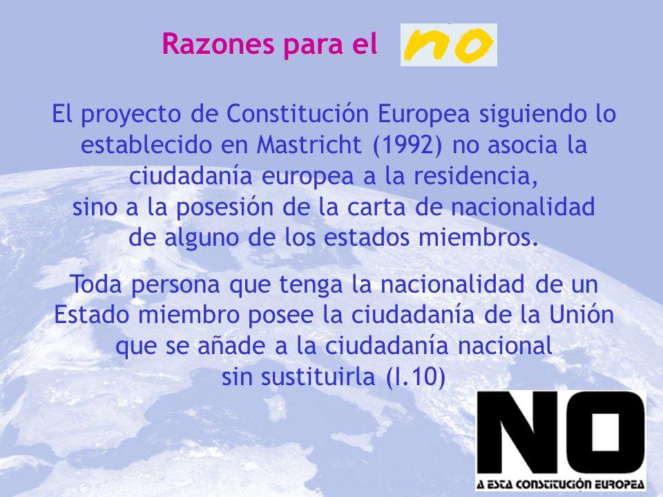 Razones para el El proyecto de Constitución Europea siguiendo lo establecido en Mastricht (1992) no asocia la ciudadanía europea a la residencia, sino