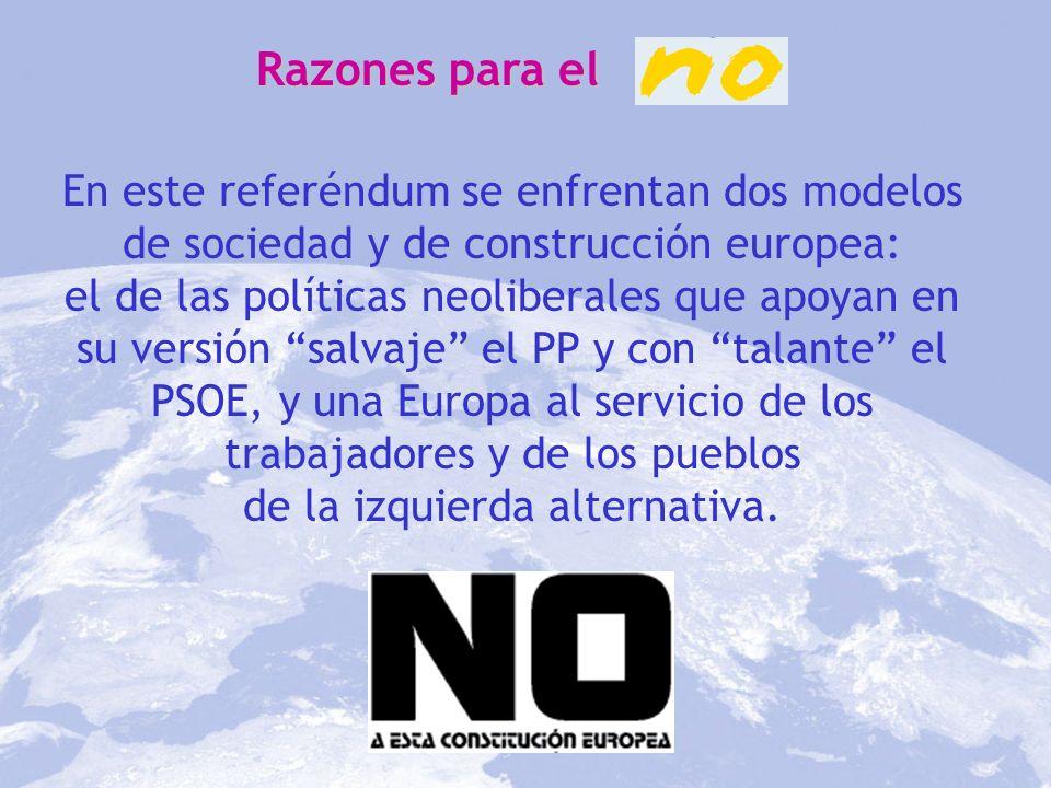 Razones para el En este referéndum se enfrentan dos modelos de sociedad y de construcción europea: el de las políticas neoliberales que apoyan en su v