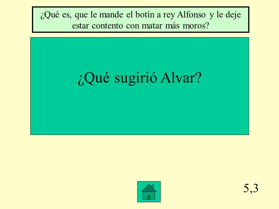 5,2 ¿Qué ofreció a Alavar el Cid ¿Qué es le ofreció la quinta parte del botín