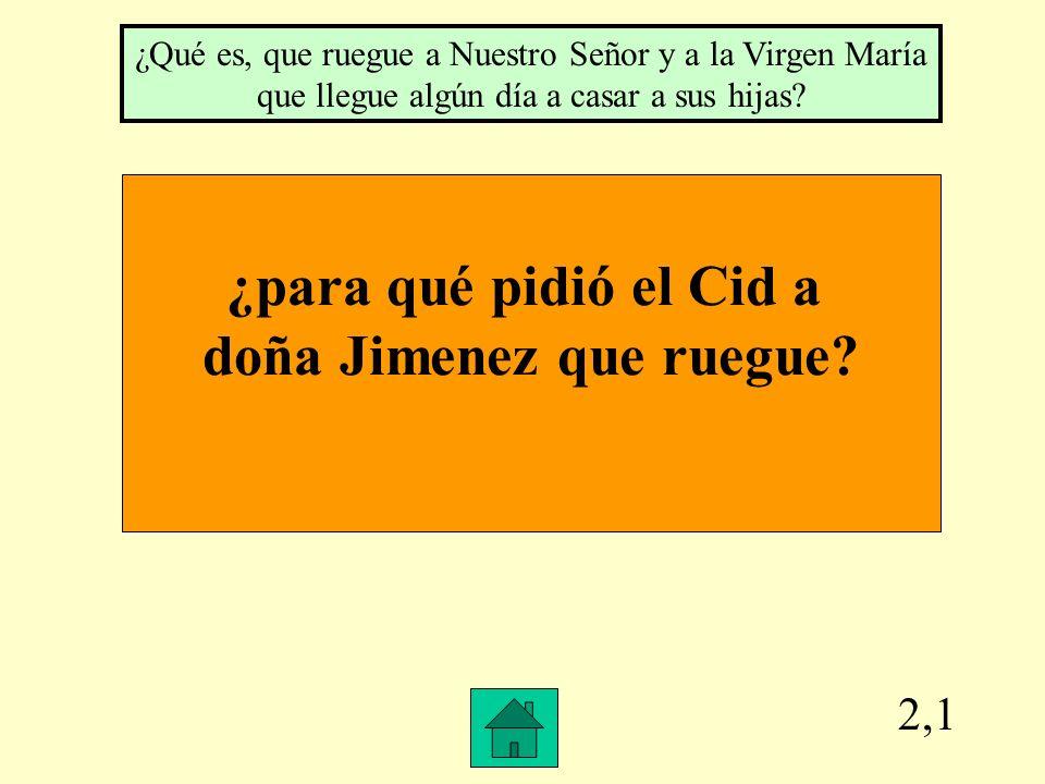 2,1 ¿para qué pidió el Cid a doña Jimenez que ruegue.