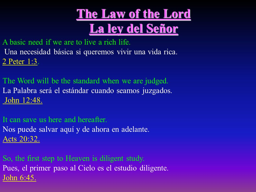 The Law of the Lord La ley del Señor A basic need if we are to live a rich life.