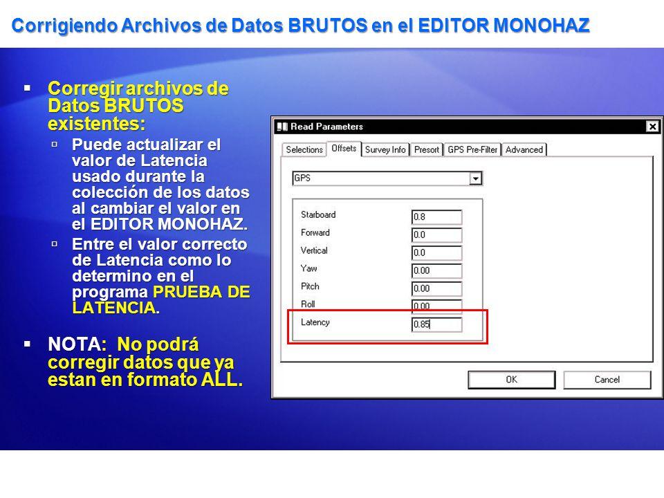 Corrigiendo Archivos de Datos BRUTOS en el EDITOR MONOHAZ Corregir archivos de Datos BRUTOS existentes: Corregir archivos de Datos BRUTOS existentes: Puede actualizar el valor de Latencia usado durante la colección de los datos al cambiar el valor en el EDITOR MONOHAZ.