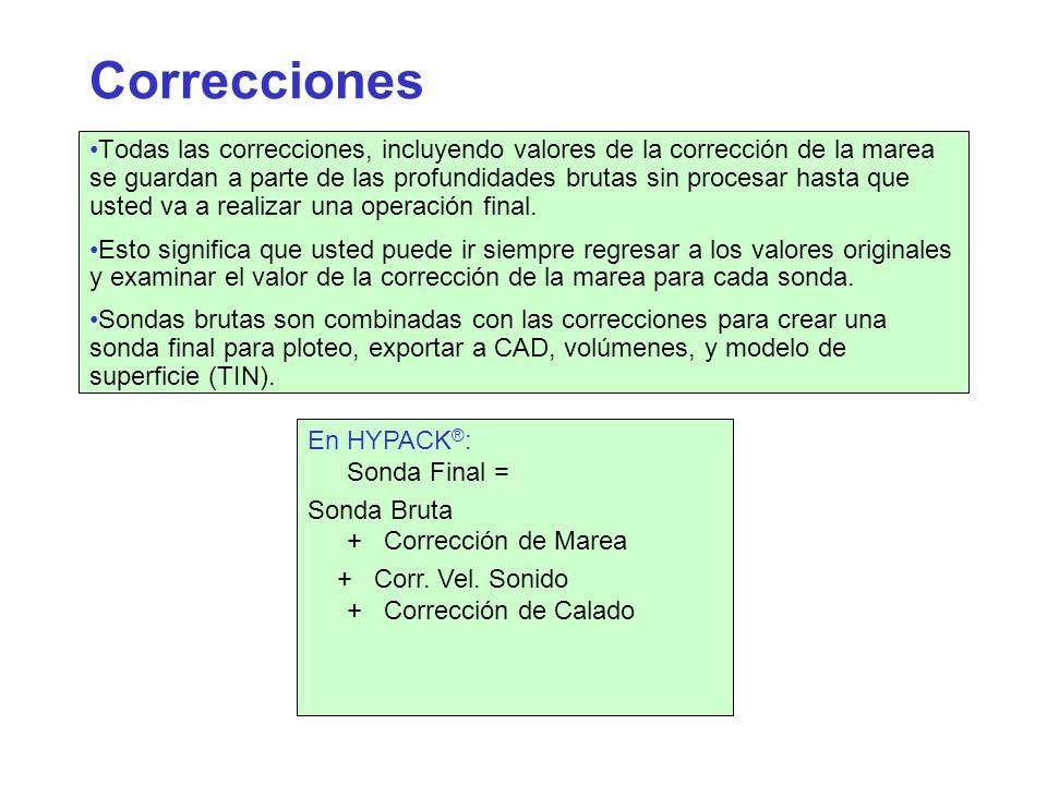 Correcciones Todas las correcciones, incluyendo valores de la corrección de la marea se guardan a parte de las profundidades brutas sin procesar hasta