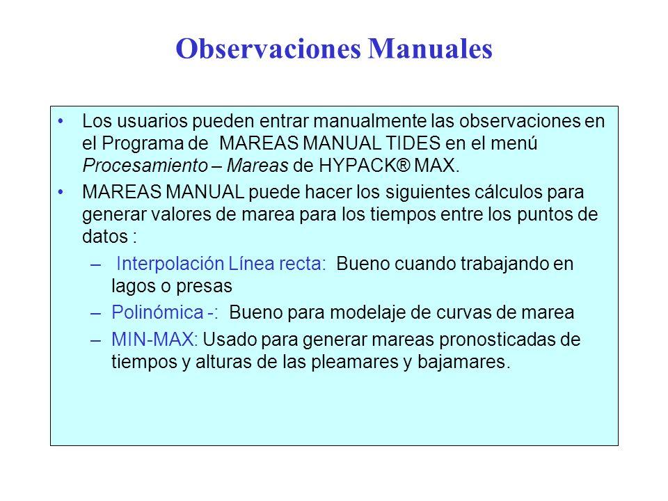 Observaciones Manuales Los usuarios pueden entrar manualmente las observaciones en el Programa de MAREAS MANUAL TIDES en el menú Procesamiento – Marea