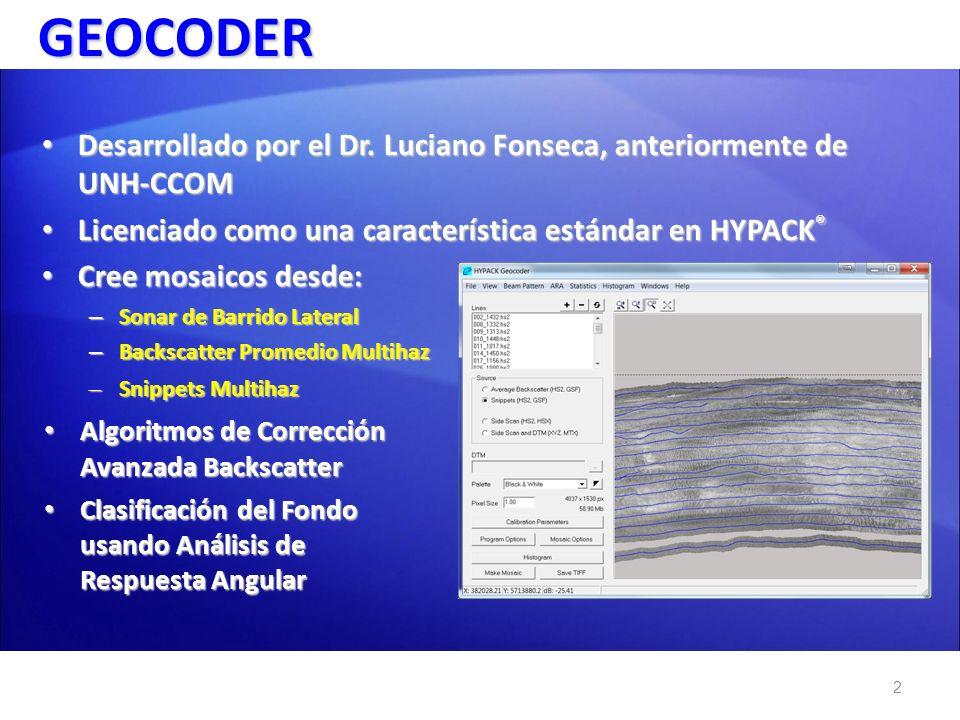 81X/7K/R2S Flujo de Datos GEOCODER Flujo de Datos GEOCODER 3 SSS SURVEY HYSWEEP SURVEY HSX GEOCODER MOSAICO SSS HS2 XYZ o MTX Datos Sonar de Barrido Lateral - SSS Datos Multihaz Backscatter Promedio & Snippet Modelo Batimétrico (Opcional) TIF Fijar Detección Fondo MBMAX HS2 GSF 81X/7K/R2S