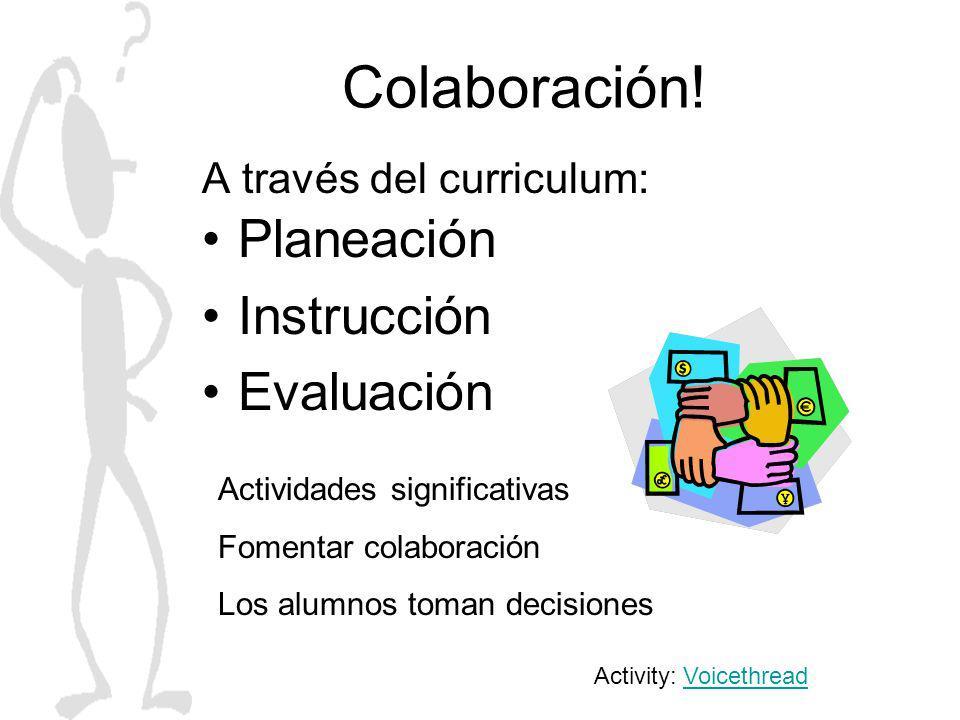 Colaboración! A través del curriculum: Planeación Instrucción Evaluación Actividades significativas Fomentar colaboración Los alumnos toman decisiones