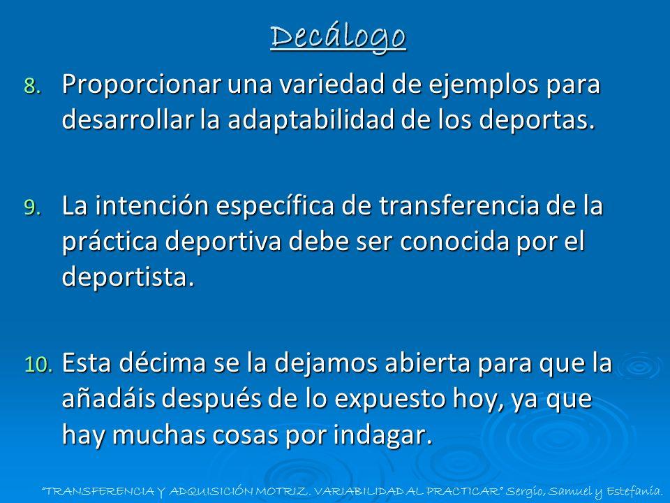 TRANSFERENCIA Y ADQUISICIÓN MOTRIZ. VARIABILIDAD AL PRACTICAR Sergio, Samuel y Estefanía. Decálogo 8. Proporcionar una variedad de ejemplos para desar