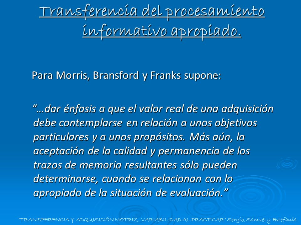 Para Morris, Bransford y Franks supone: Para Morris, Bransford y Franks supone: …dar énfasis a que el valor real de una adquisición debe contemplarse