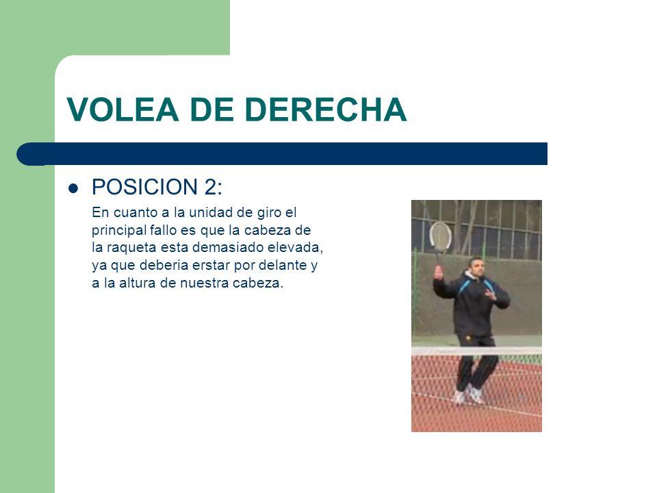 VOLEA DE DERECHA POSICION 3 Al igual que en la posición 2 la cabeza esta demasiado elevada, aunque la posición de la raqueta es correcta dado que no pierde la verticalidad.