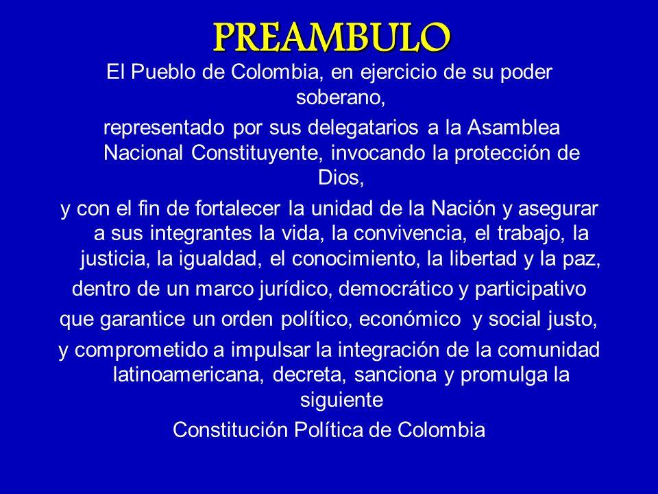 PREAMBULO El Pueblo de Colombia, en ejercicio de su poder soberano, representado por sus delegatarios a la Asamblea Nacional Constituyente, invocando