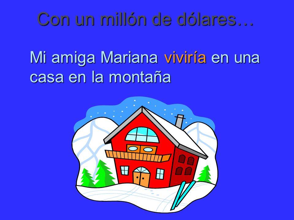 Mi amiga Mariana viviría en una casa en la montaña Con un millón de dólares…