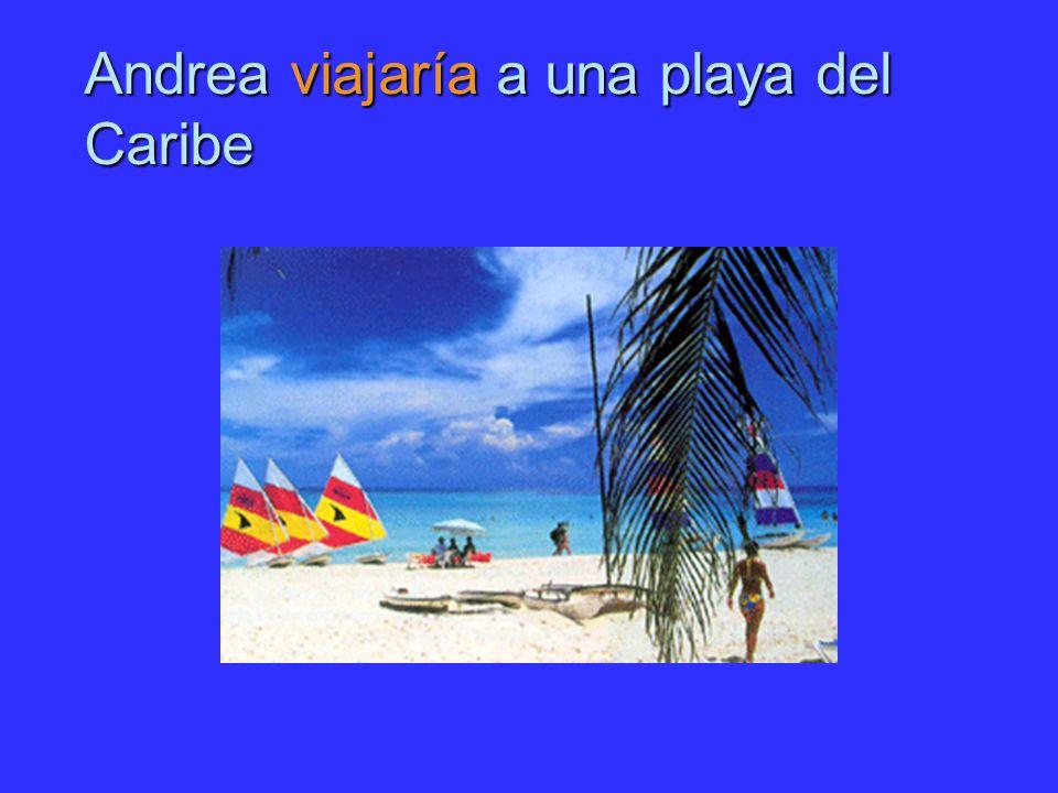 Andrea viajaría a una playa del Caribe