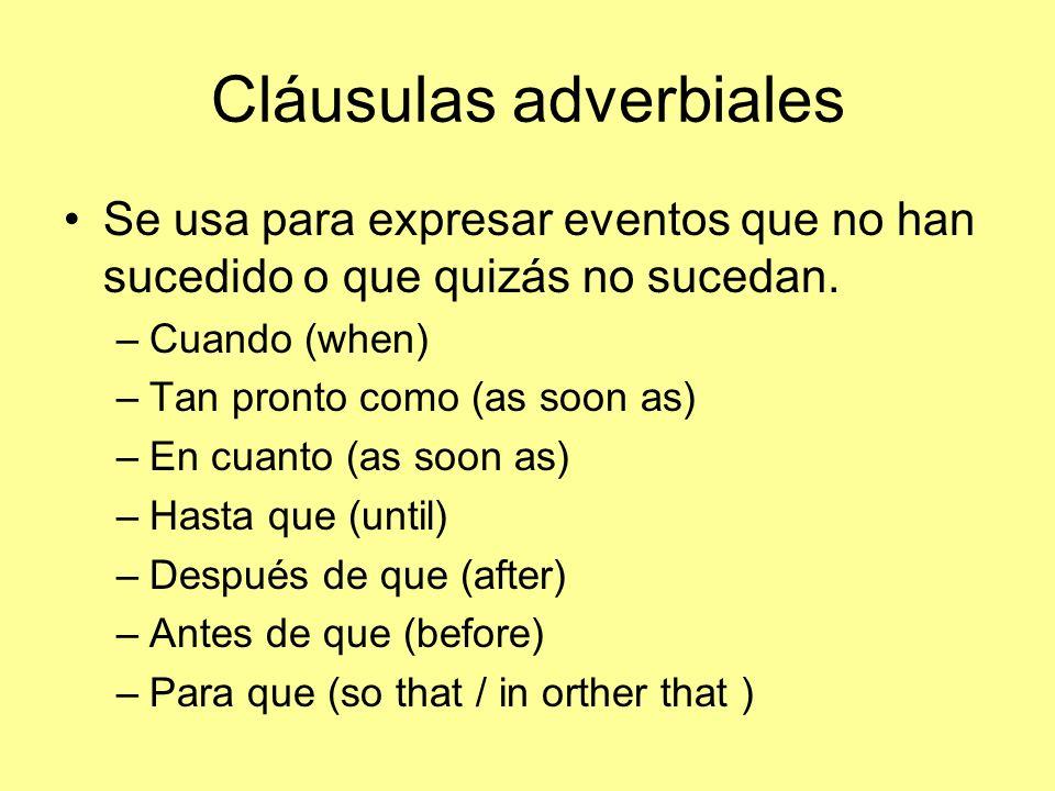 Cláusulas adverbiales Se usa para expresar eventos que no han sucedido o que quizás no sucedan.