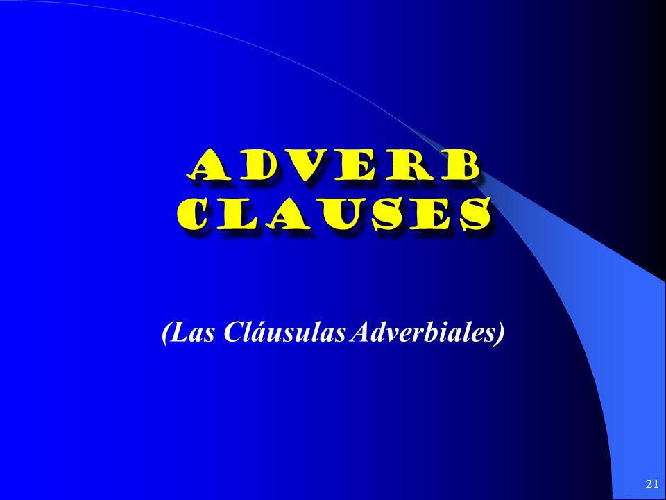 20 ¡¡Pero, recuerden!! Para tener el subjuntivo en cláusulas Adjetivales, no es necesario tener un verbo especial: Busco un apartamento que tenga 2 ba
