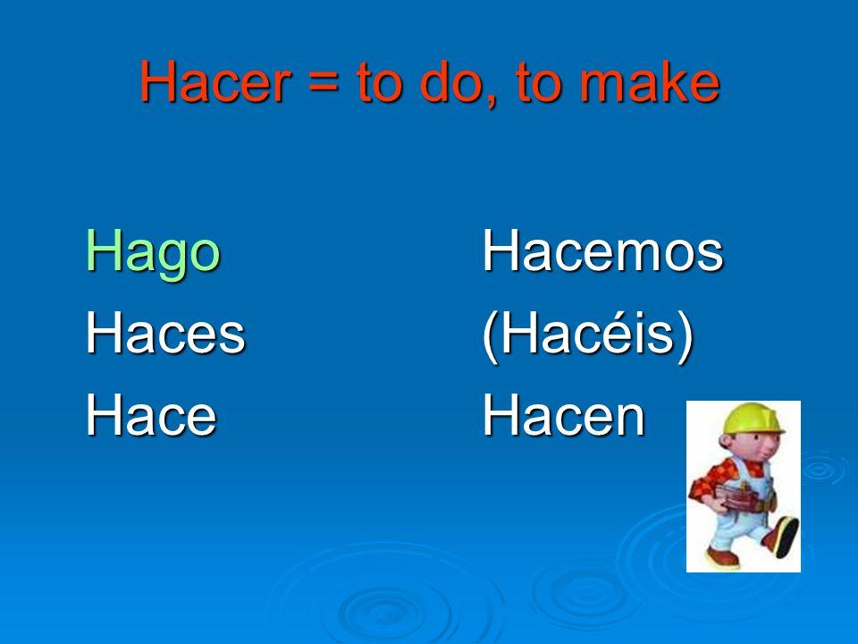 Hacer = to do, to make Hago Hacemos Haces(Hacéis) Hace Hacen