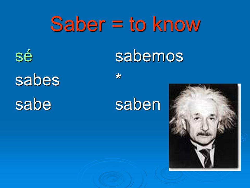 Saber = to know sé sabemos sabes* sabe saben
