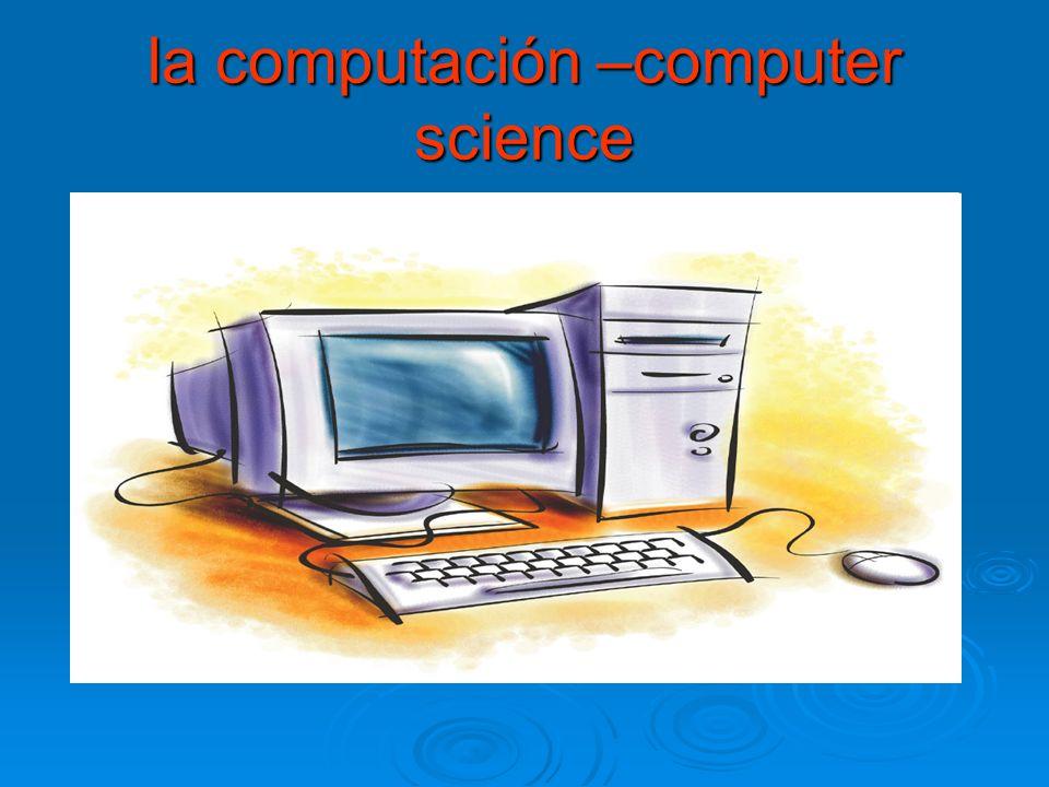 la computación –computer science