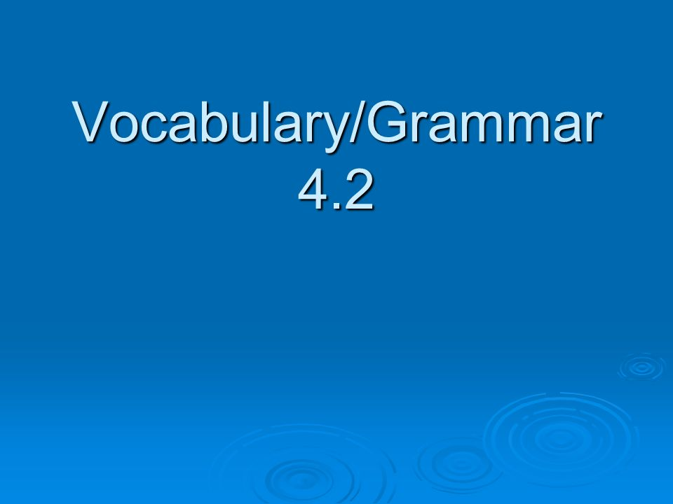 Vocabulary/Grammar 4.2