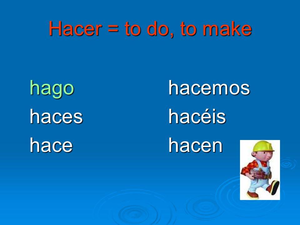 Hacer = to do, to make hago hacemos haceshacéis hace hacen