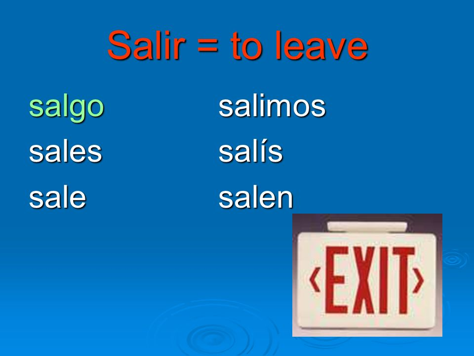 Salir = to leave salgo salimos salessalís salesalen