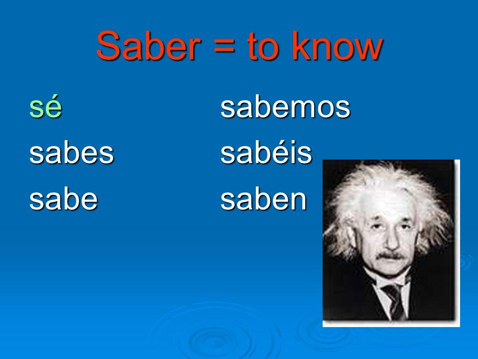 Saber = to know sé sabemos sabessabéis sabe saben