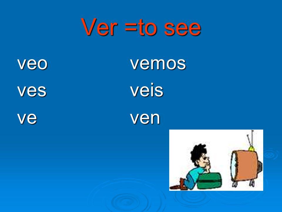 Ver =to see veo vemos vesveis ve ven