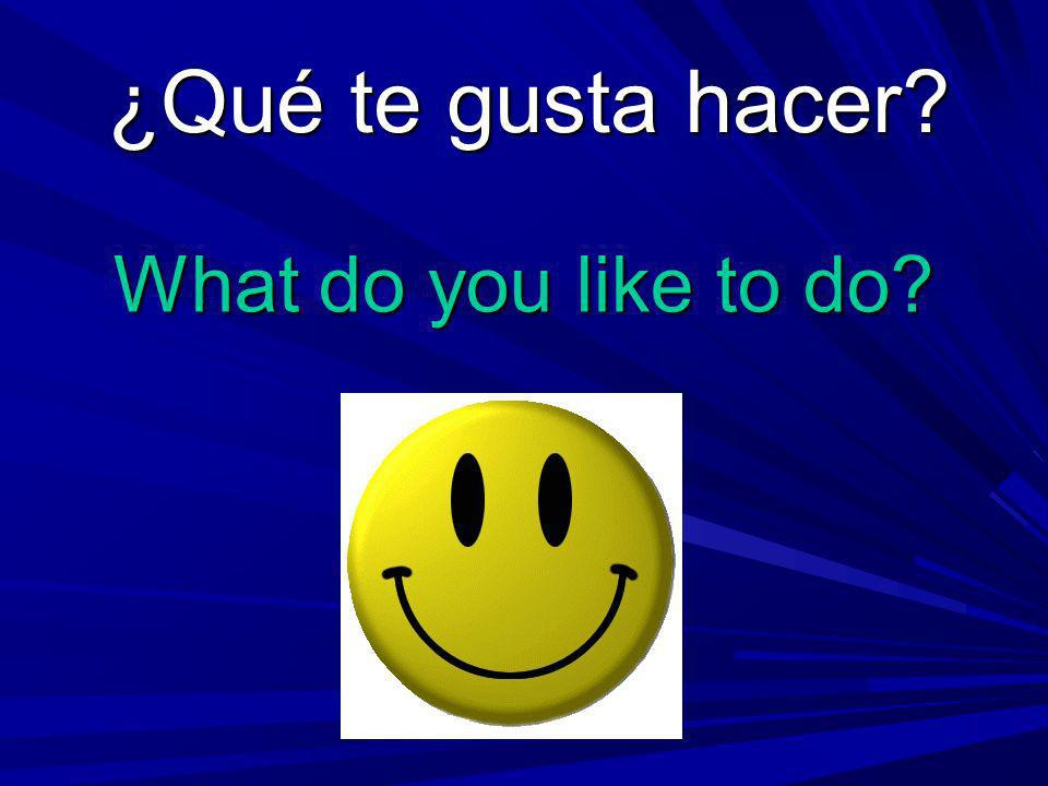What do you like to do ¿Qué te gusta hacer