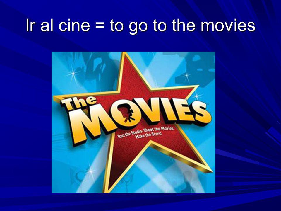 Ir al cine = to go to the movies