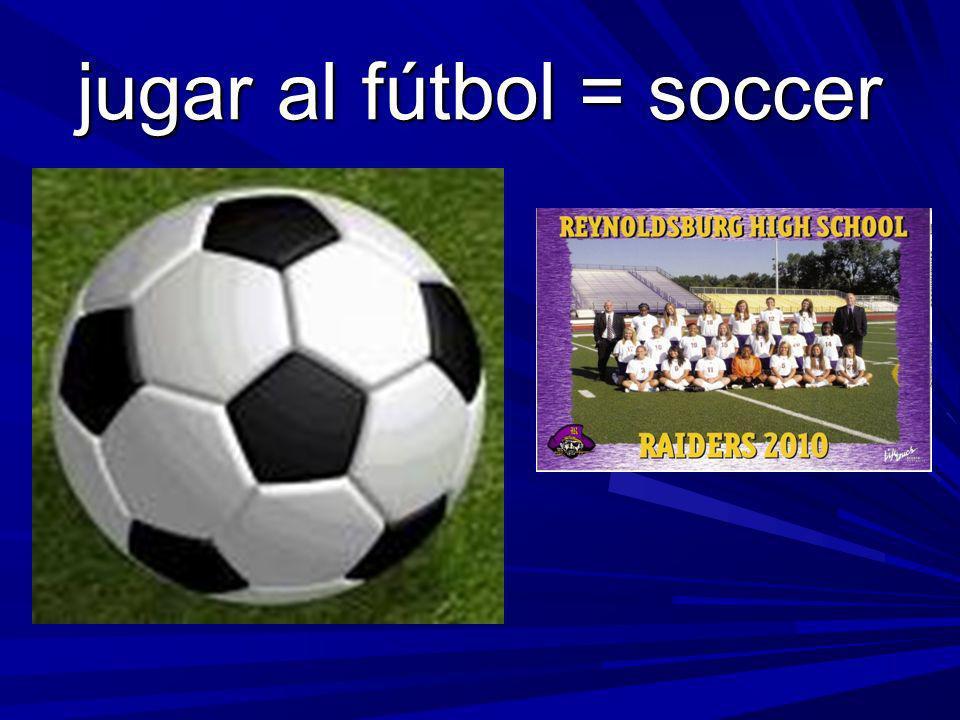 jugar al fútbol = soccer