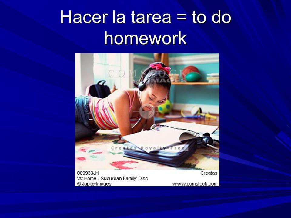 Hacer la tarea = to do homework