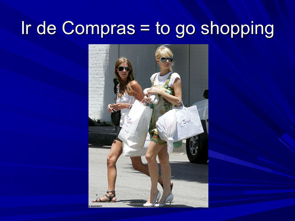 Ir de Compras = to go shopping