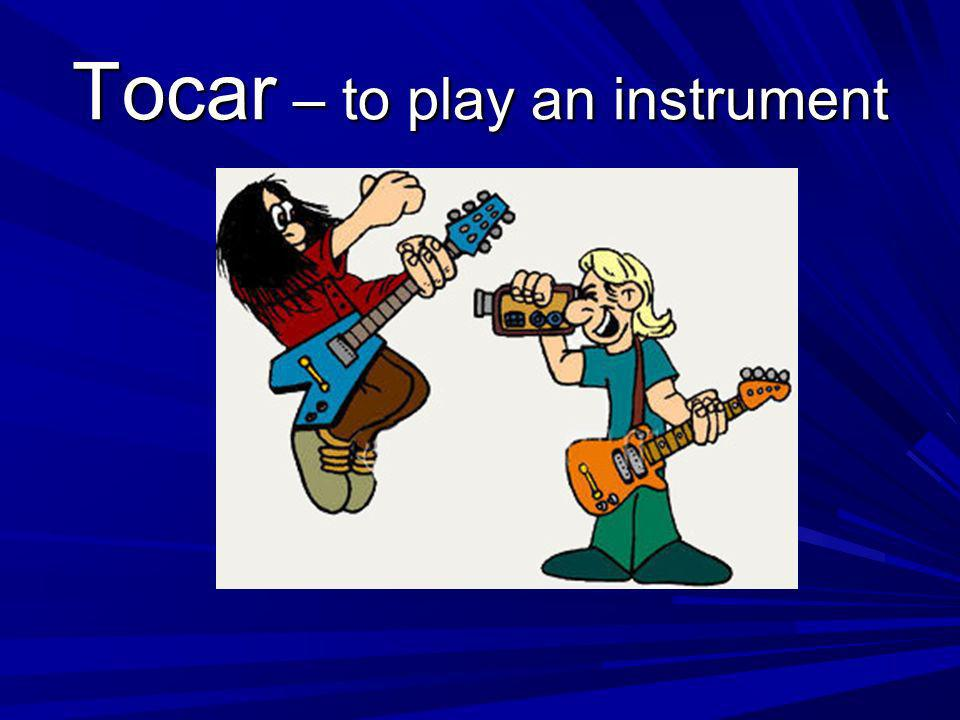 Tocar – to play an instrument