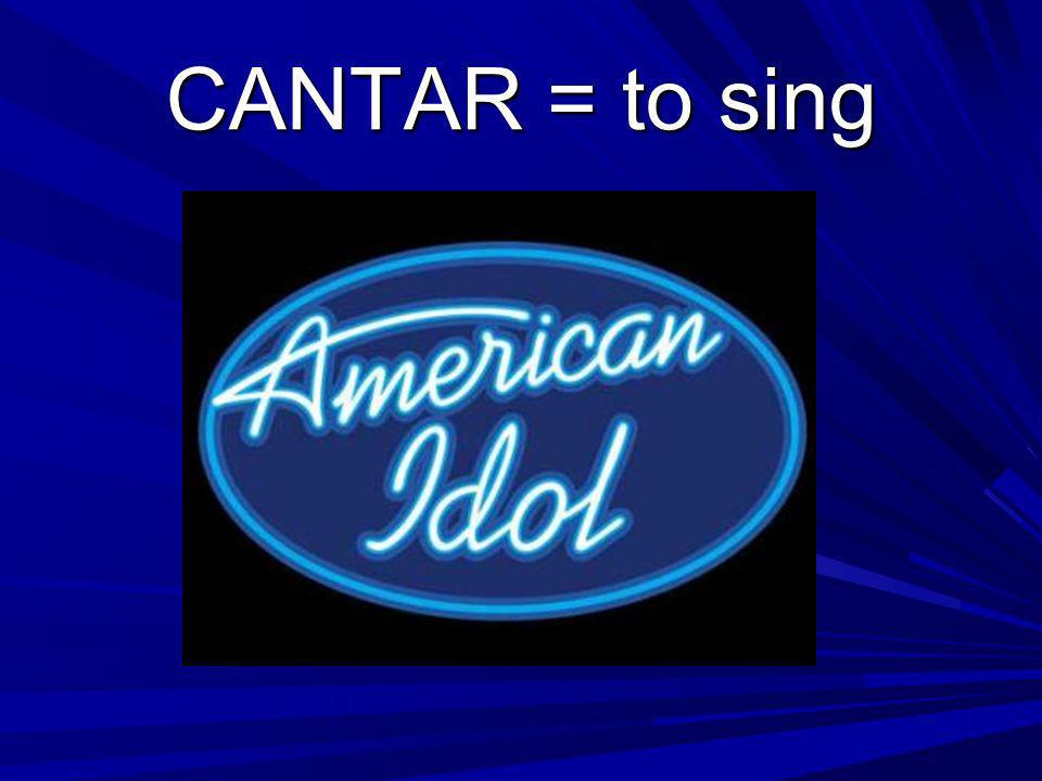 CANTAR = to sing