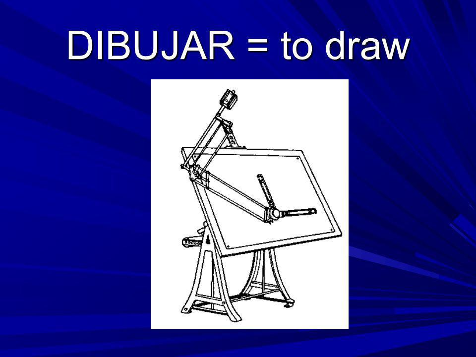 DIBUJAR = to draw