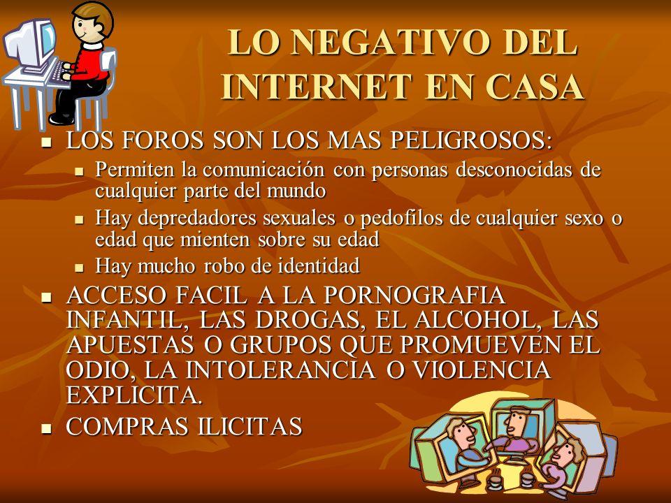 LO NEGATIVO DEL INTERNET EN CASA LOS FOROS SON LOS MAS PELIGROSOS: LOS FOROS SON LOS MAS PELIGROSOS: Permiten la comunicación con personas desconocida