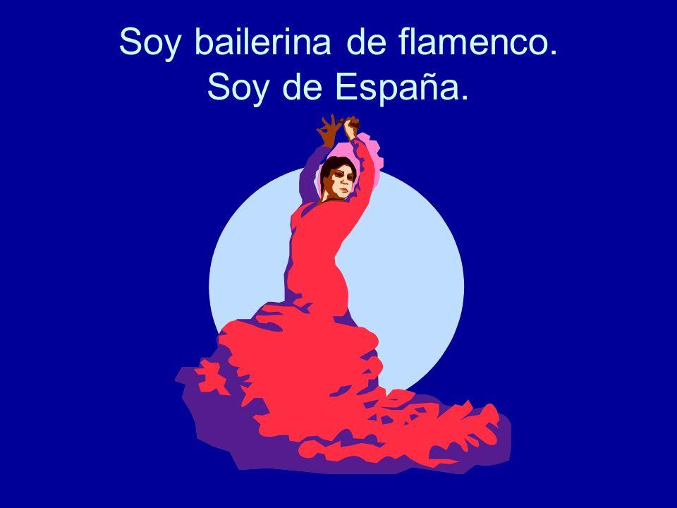 Soy bailerina de flamenco. Soy de España.