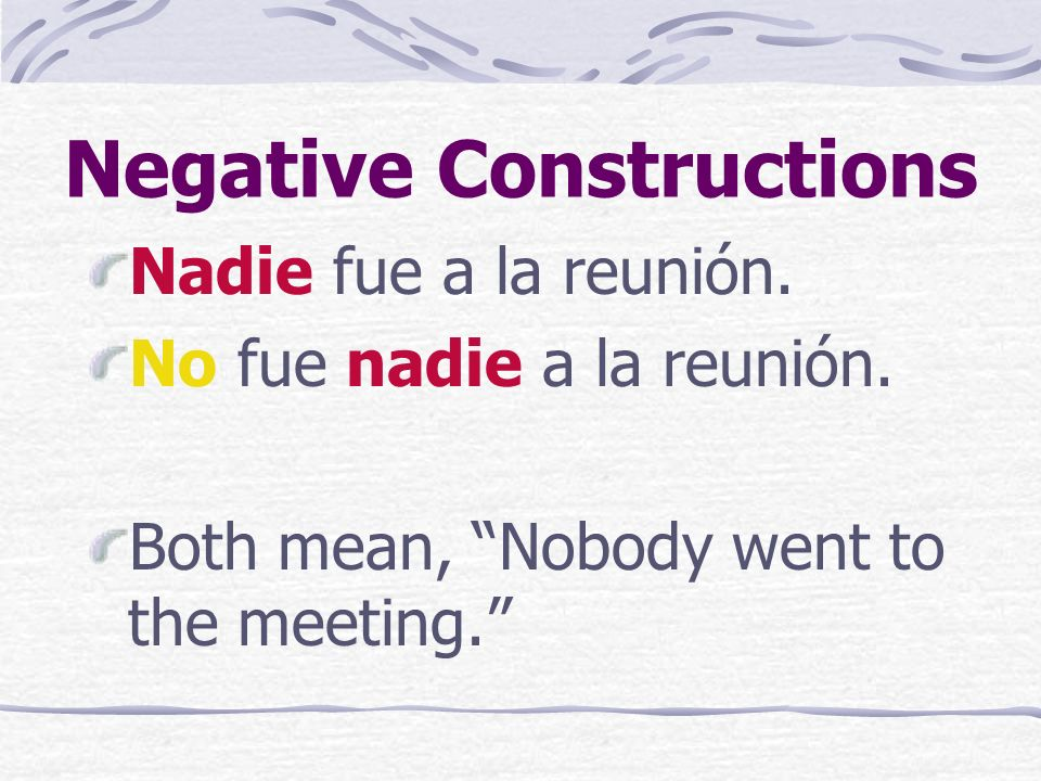 Negative words can be used two ways. Negative words may come before or after the verb. But if they come after, we must use no before the verb.