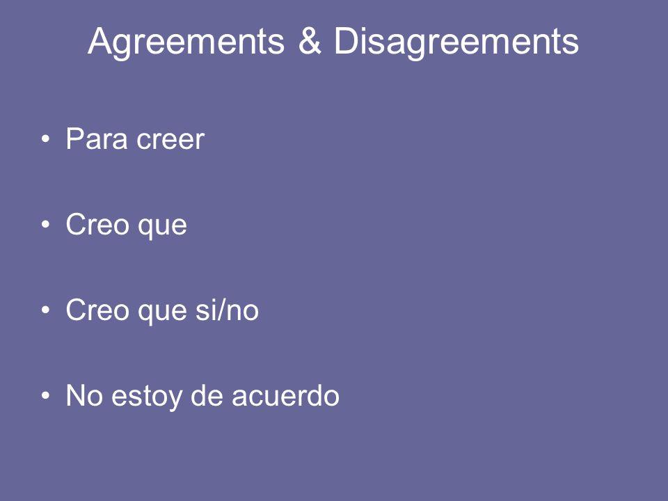 Agreements & Disagreements Para creer Creo que Creo que si/no No estoy de acuerdo
