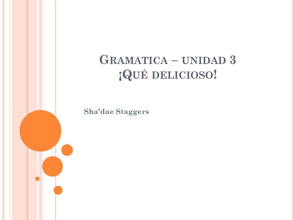 G RAMATICA – UNIDAD 3 ¡Q UÉ DELICIOSO ! Shadae Staggers