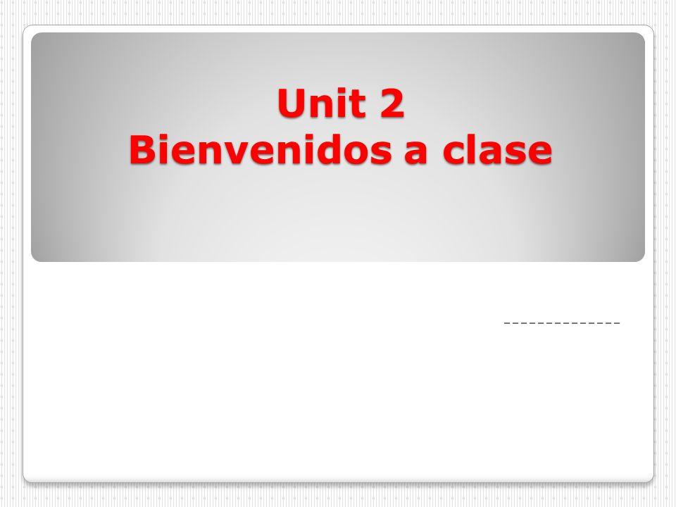 Unit 2 Bienvenidos a clase --------------