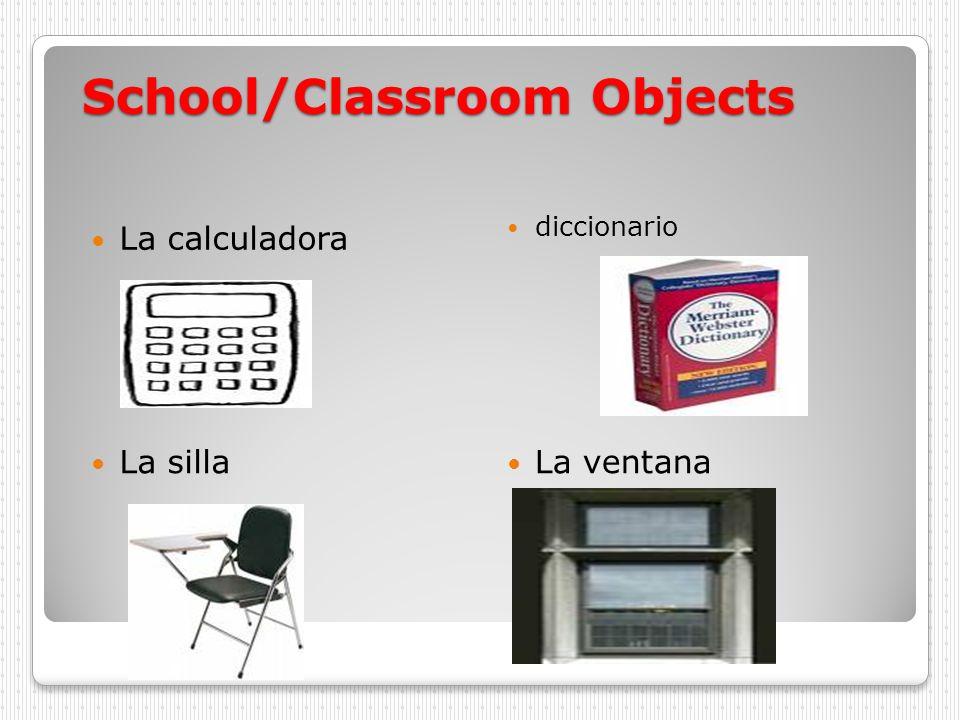 School/Classroom Objects La calculadora diccionario La silla La ventana