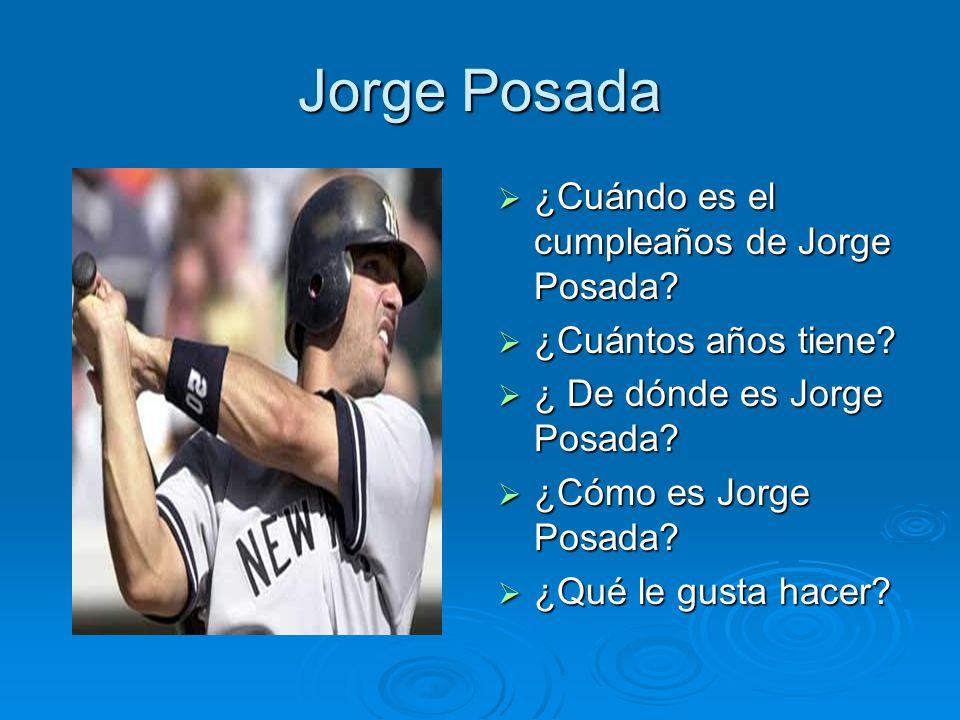 Jorge Posada ¿Cuándo es el cumpleaños de Jorge Posada? ¿Cuándo es el cumpleaños de Jorge Posada? ¿Cuántos años tiene? ¿Cuántos años tiene? ¿ De dónde