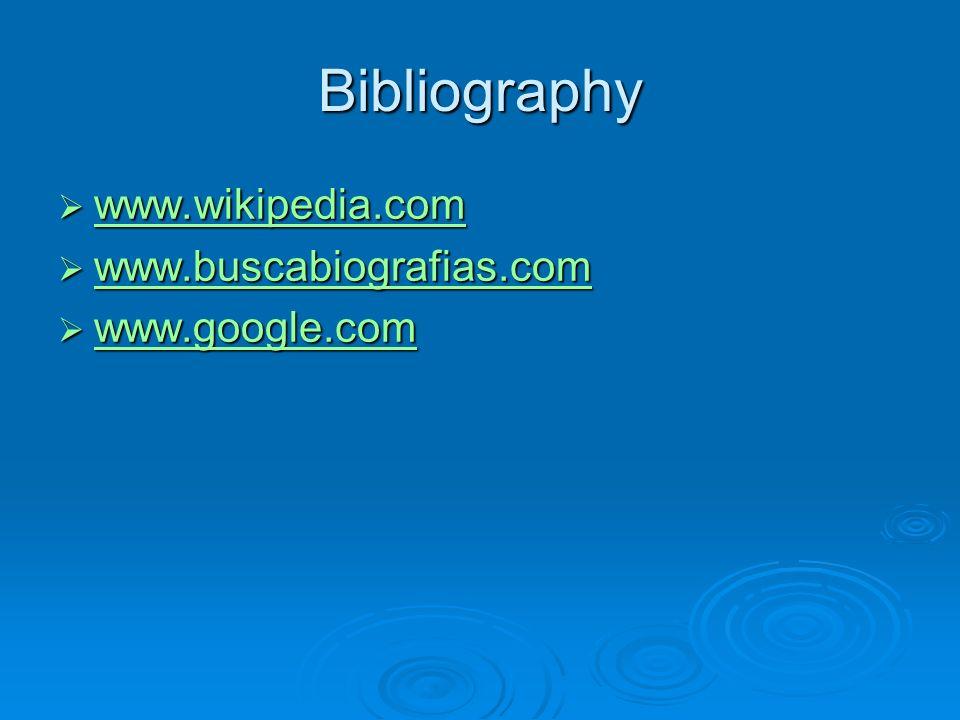 Bibliography www.wikipedia.com www.wikipedia.com www.wikipedia.com www.buscabiografias.com www.buscabiografias.com www.buscabiografias.com www.google.