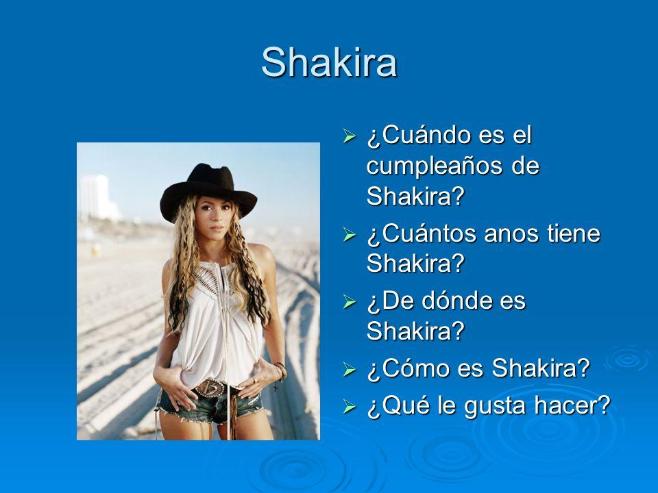Shakira ¿Cuándo es el cumpleaños de Shakira? ¿Cuándo es el cumpleaños de Shakira? ¿Cuántos anos tiene Shakira? ¿Cuántos anos tiene Shakira? ¿De dónde