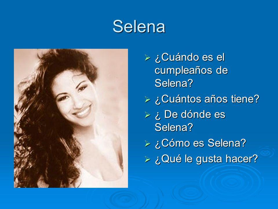 Selena ¿Cuándo es el cumpleaños de Selena? ¿Cuántos años tiene? ¿ De dónde es Selena? ¿Cómo es Selena? ¿Qué le gusta hacer?