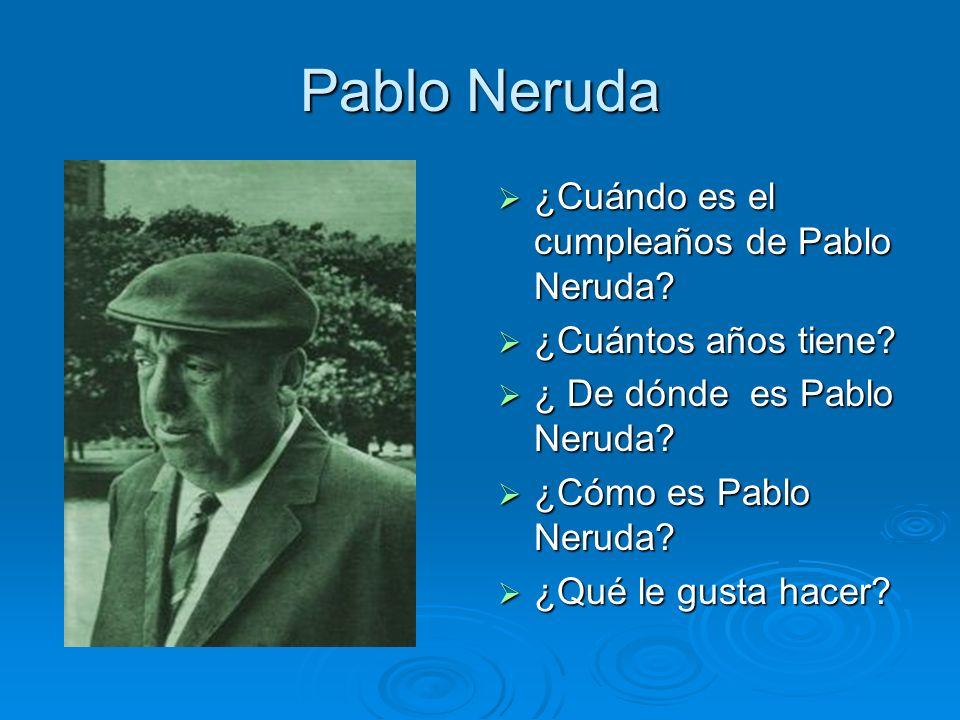Pablo Neruda ¿Cuándo es el cumpleaños de Pablo Neruda? ¿Cuándo es el cumpleaños de Pablo Neruda? ¿Cuántos años tiene? ¿Cuántos años tiene? ¿ De dónde